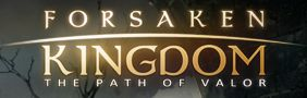 Forsaken Kingdom path of valor